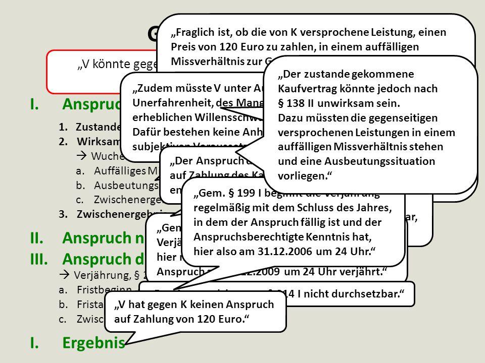 """""""V könnte gegen K einen Anspruch auf Zahlung von 120 Euro aus Kaufvertrag gem. § 433 II haben."""" I.Anspruch entstanden 1.Zustandekommen eines Kaufvertr"""