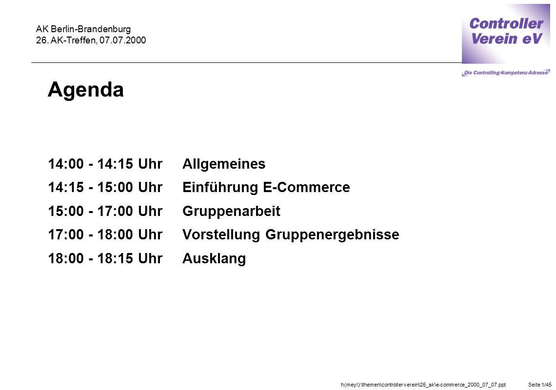 h(meyl):\themen\controller verein\26_ak\e-commerce_2000_07_07.pptSeite 1/45 AK Berlin-Brandenburg 26. AK-Treffen, 07.07.2000 Agenda 14:00 - 14:15 UhrA