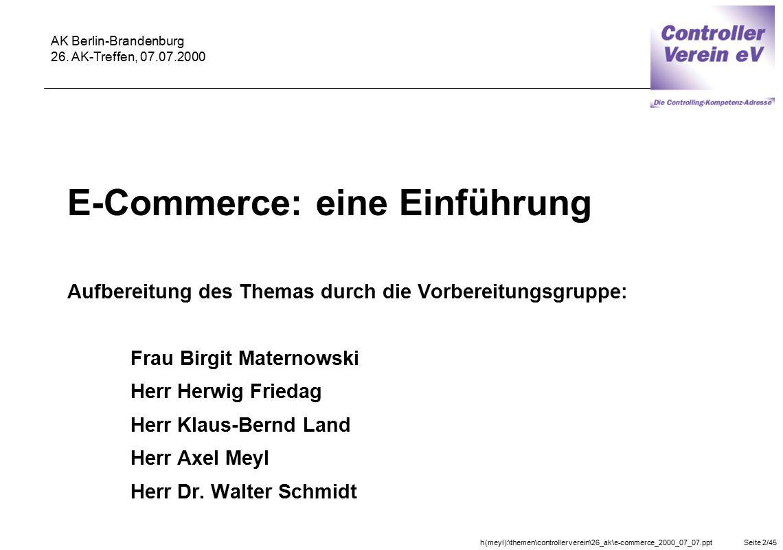 h(meyl):\themen\controller verein\26_ak\e-commerce_2000_07_07.pptSeite 2/45 AK Berlin-Brandenburg 26. AK-Treffen, 07.07.2000 E-Commerce: eine Einführu