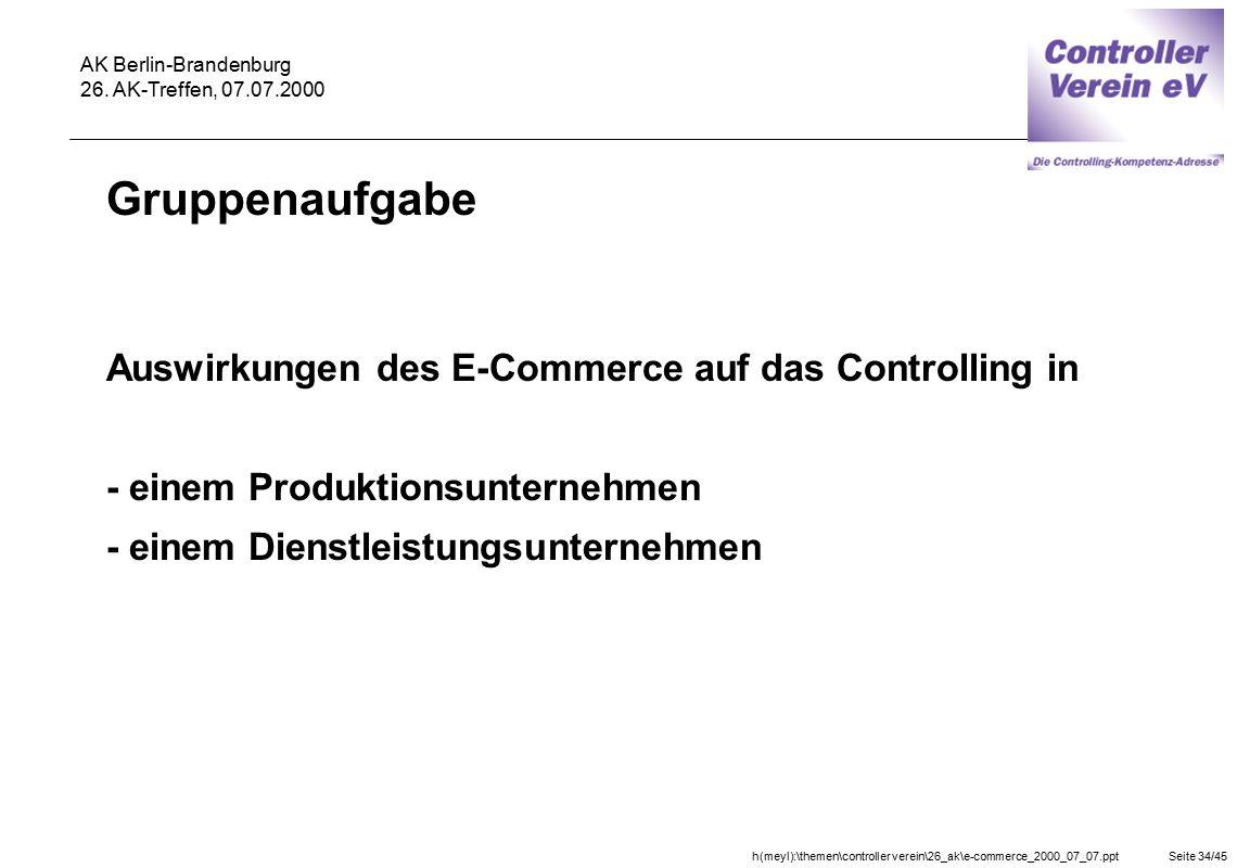 h(meyl):\themen\controller verein\26_ak\e-commerce_2000_07_07.pptSeite 34/45 AK Berlin-Brandenburg 26. AK-Treffen, 07.07.2000 Gruppenaufgabe Auswirkun