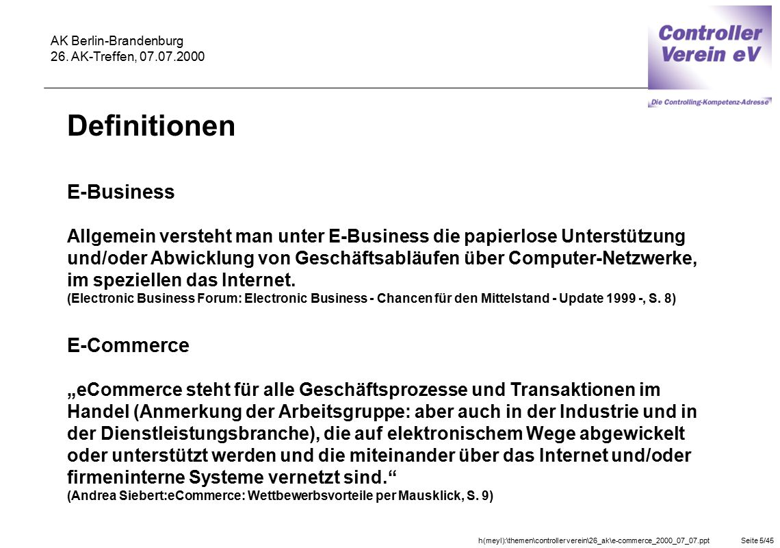 h(meyl):\themen\controller verein\26_ak\e-commerce_2000_07_07.pptSeite 5/45 AK Berlin-Brandenburg 26. AK-Treffen, 07.07.2000 Definitionen E-Business A