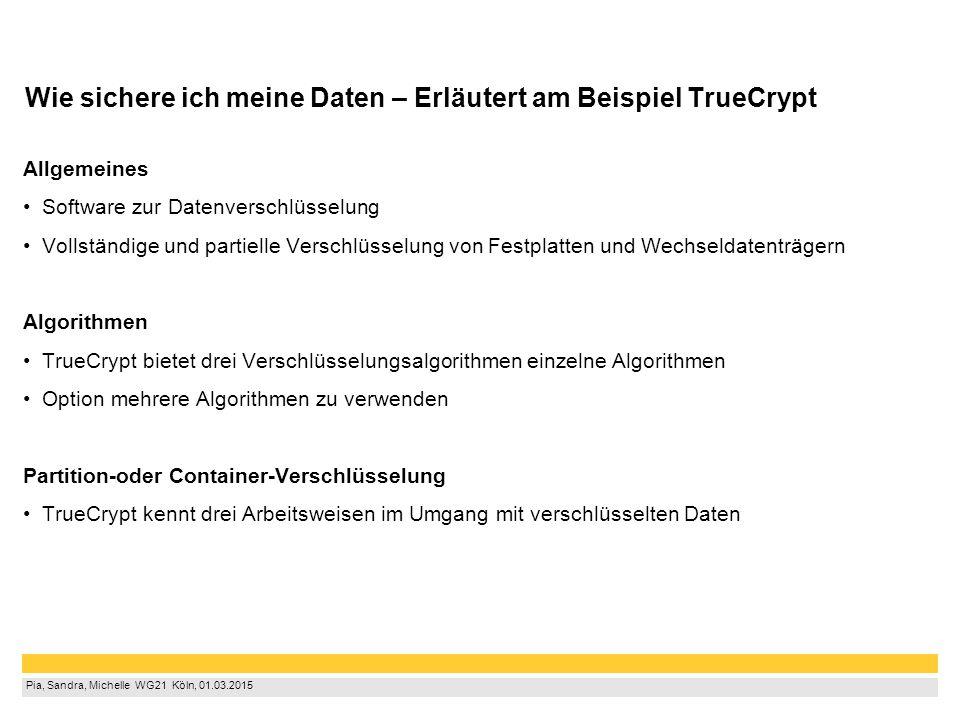 Pia, Sandra, Michelle WG21 Köln, 01.03.2015 Wie sichere ich meine Daten – Erläutert am Beispiel TrueCrypt Allgemeines Software zur Datenverschlüss