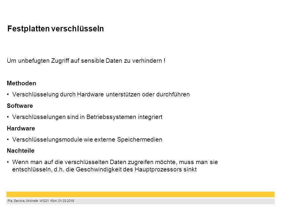 Pia, Sandra, Michelle WG21 Köln, 01.03.2015 Festplatten verschlüsseln Um unbefugten Zugriff auf sensible Daten zu verhindern ! Methoden Verschlüss