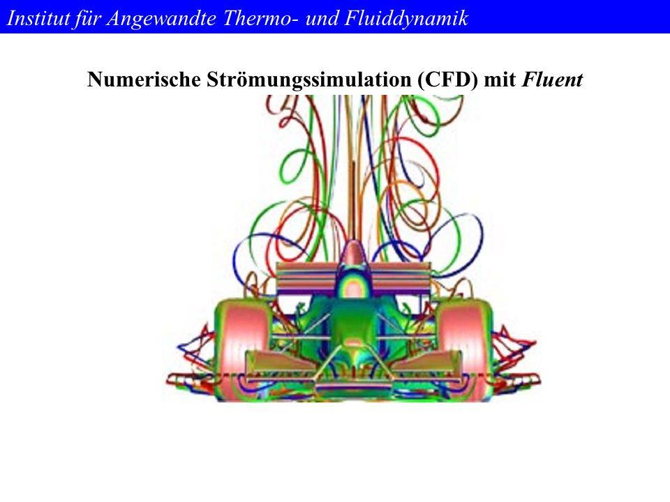 Institut für Angewandte Thermo- und Fluiddynamik Numerische Strömungssimulation (CFD) mit Fluent