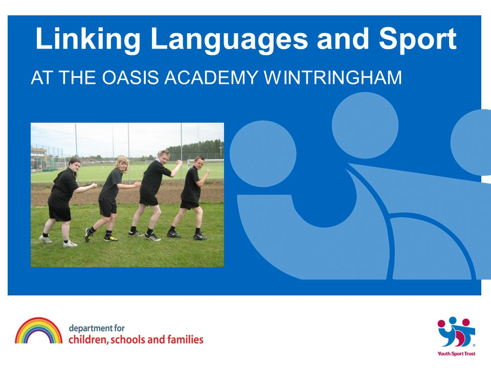 AT THE OASIS ACADEMY WINTRINGHAM Linking Languages and Sport