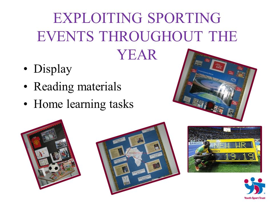 EXPLOITING SPORTING EVENTS THROUGHOUT THE YEAR Display Reading materials Home learning tasks