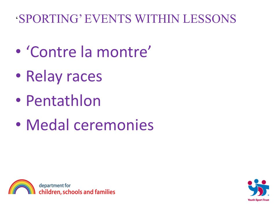 'Contre la montre' Relay races Pentathlon Medal ceremonies ' SPORTING' EVENTS WITHIN LESSONS