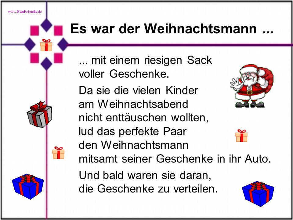 www.FunFriends.de Es war der Weihnachtsmann......mit einem riesigen Sack voller Geschenke.