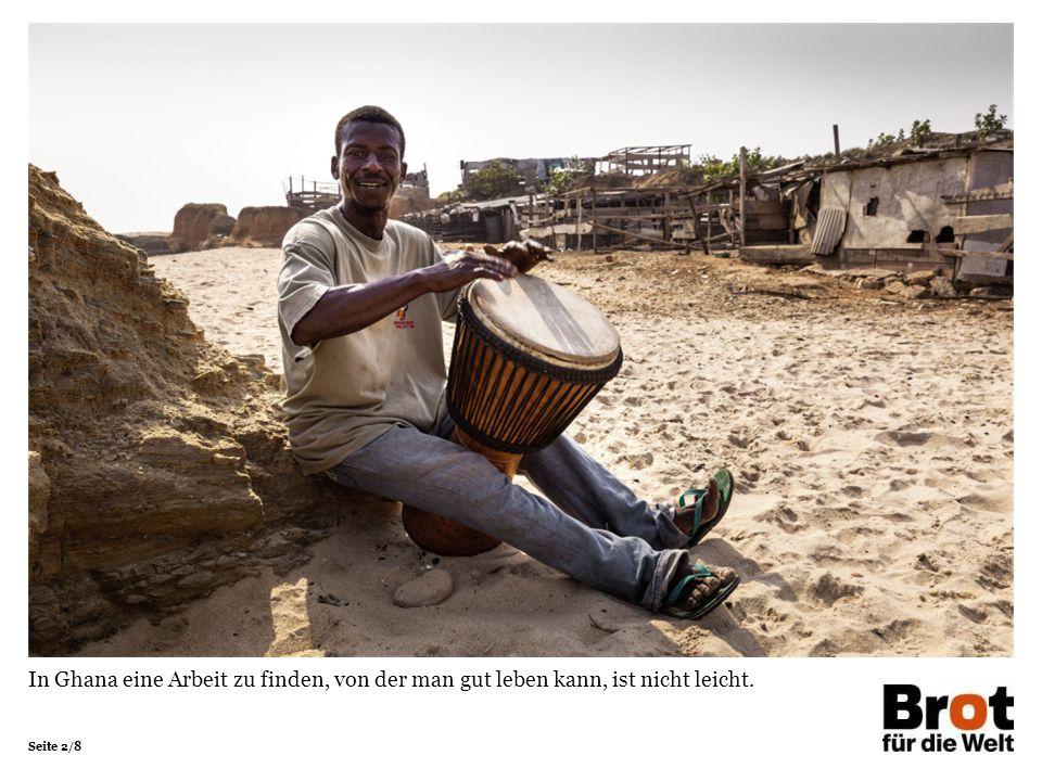 Seite 2/8 In Ghana eine Arbeit zu finden, von der man gut leben kann, ist nicht leicht.