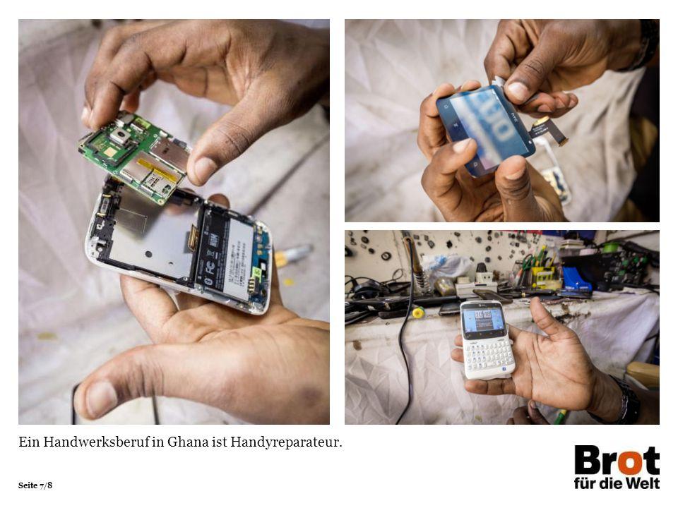 Seite 7/8 Ein Handwerksberuf in Ghana ist Handyreparateur.