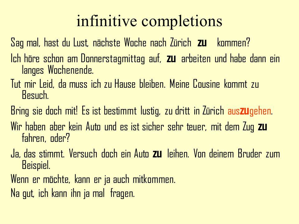 infinitive completions Sag mal, hast du Lust, nächste Woche nach Zürich zu kommen? Ich höre schon am Donnerstagmittag auf, zu arbeiten und habe dann e