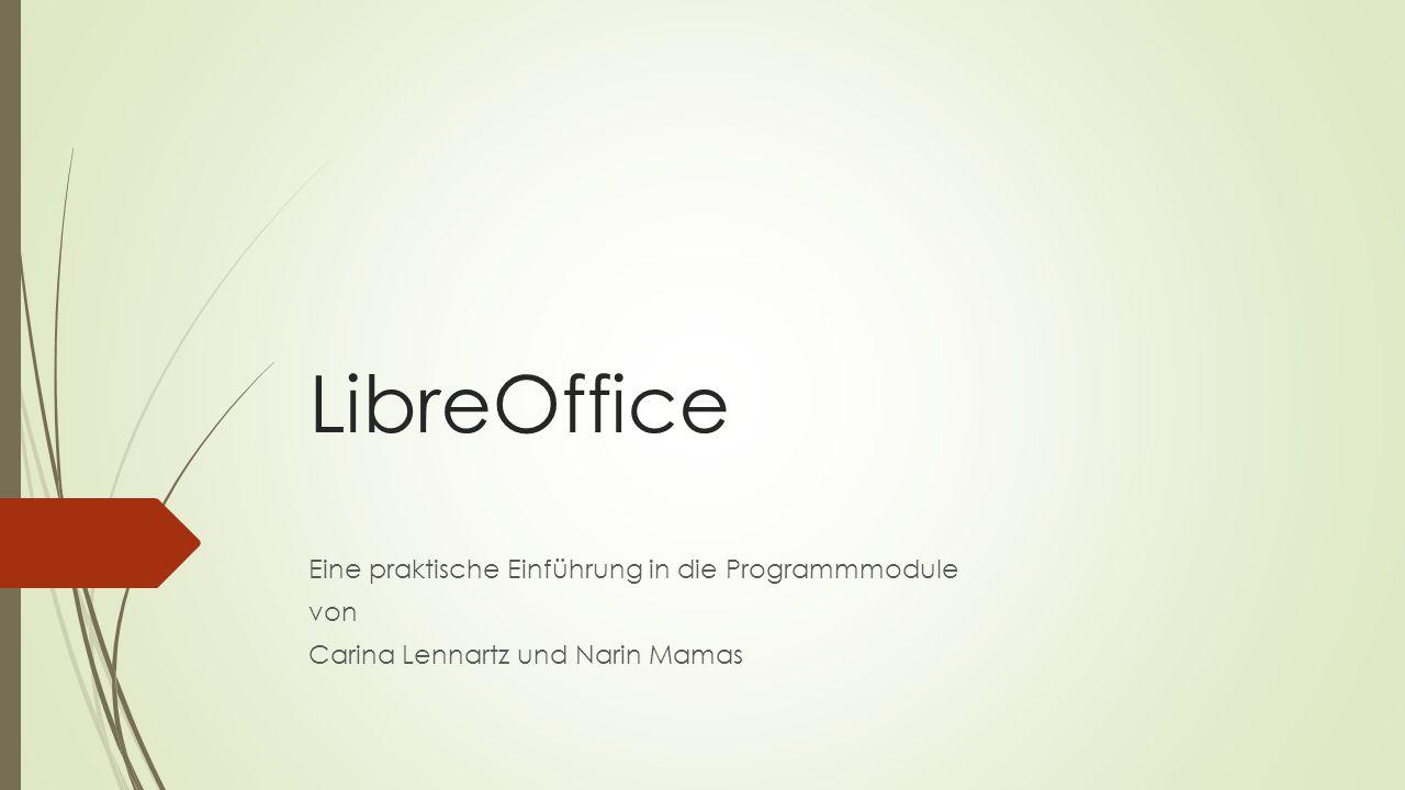LibreOffice Eine praktische Einführung in die Programmmodule von Carina Lennartz und Narin Mamas