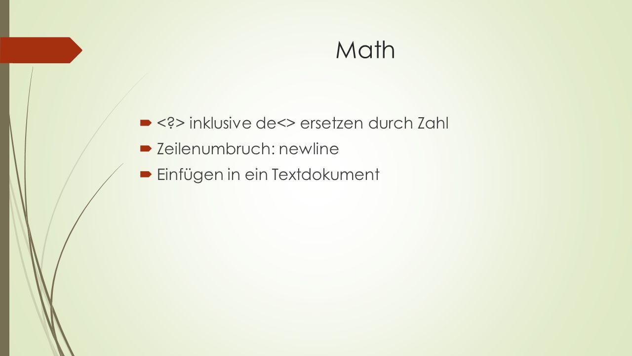 Math  inklusive de<> ersetzen durch Zahl  Zeilenumbruch: newline  Einfügen in ein Textdokument