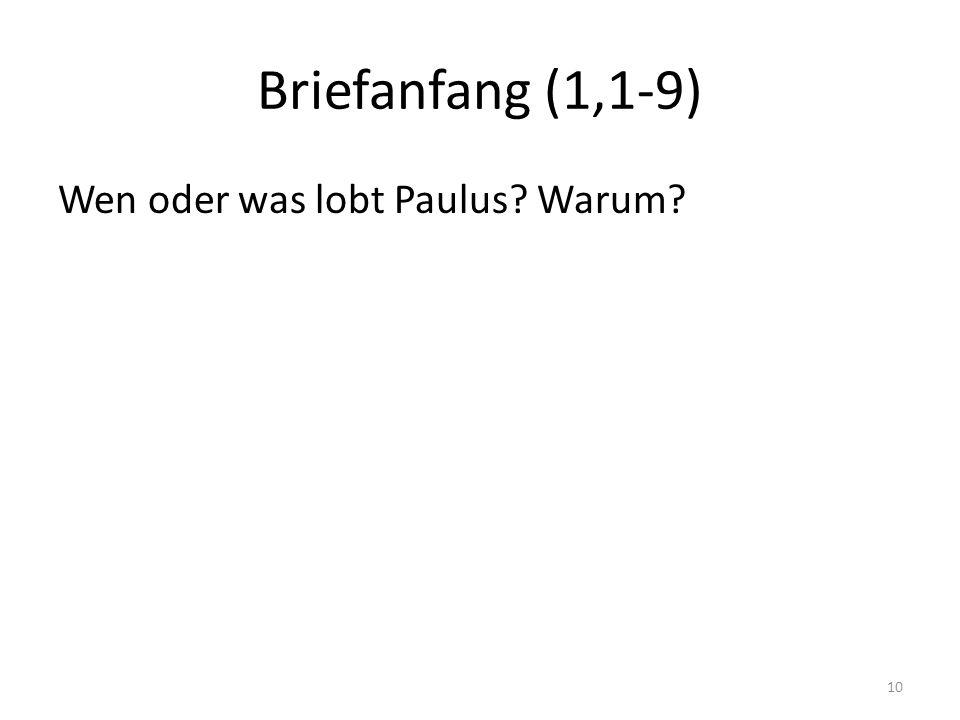 Briefanfang (1,1-9) Wen oder was lobt Paulus? Warum? 10