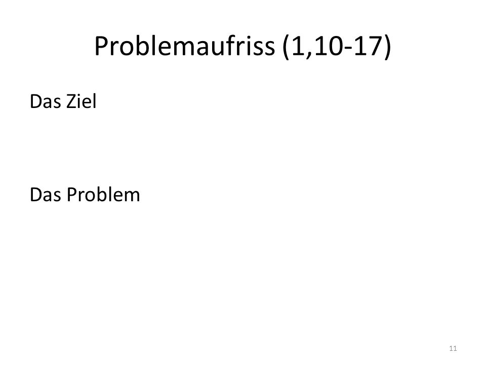 Problemaufriss (1,10-17) Das Ziel Das Problem 11