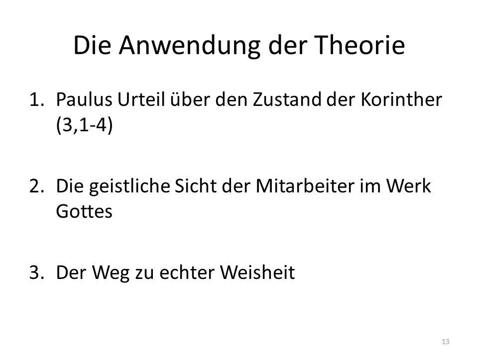 Die Anwendung der Theorie 1.Paulus Urteil über den Zustand der Korinther (3,1-4) 2.Die geistliche Sicht der Mitarbeiter im Werk Gottes 3.Der Weg zu ec
