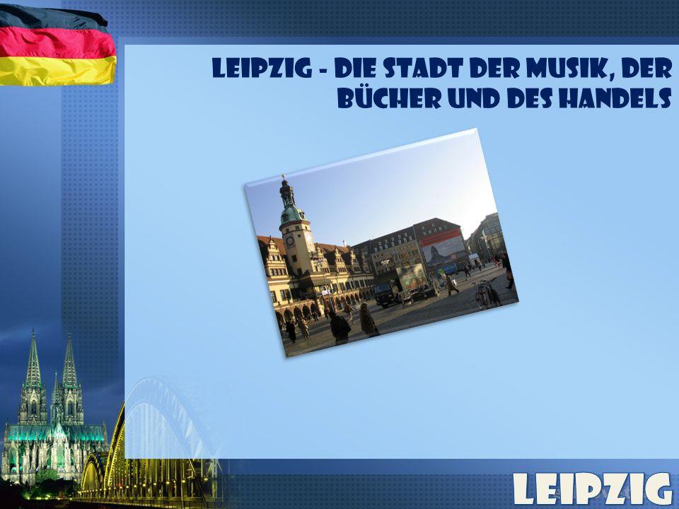 Leipzig - die Stadt der Musik, der Bücher und des Handels