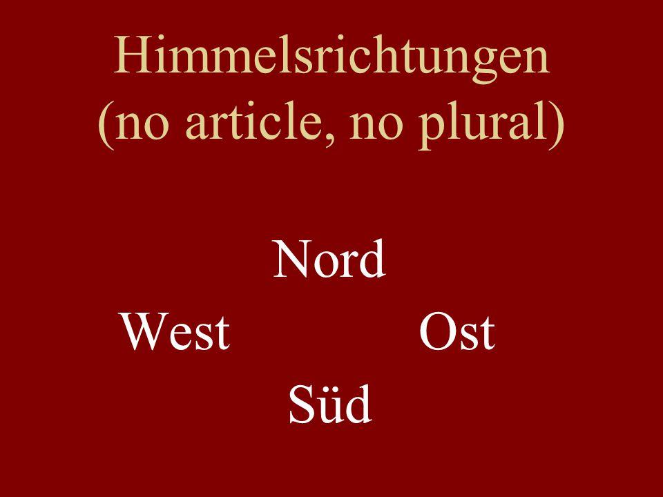 Himmelsrichtungen (no article, no plural) Nord West Ost Süd