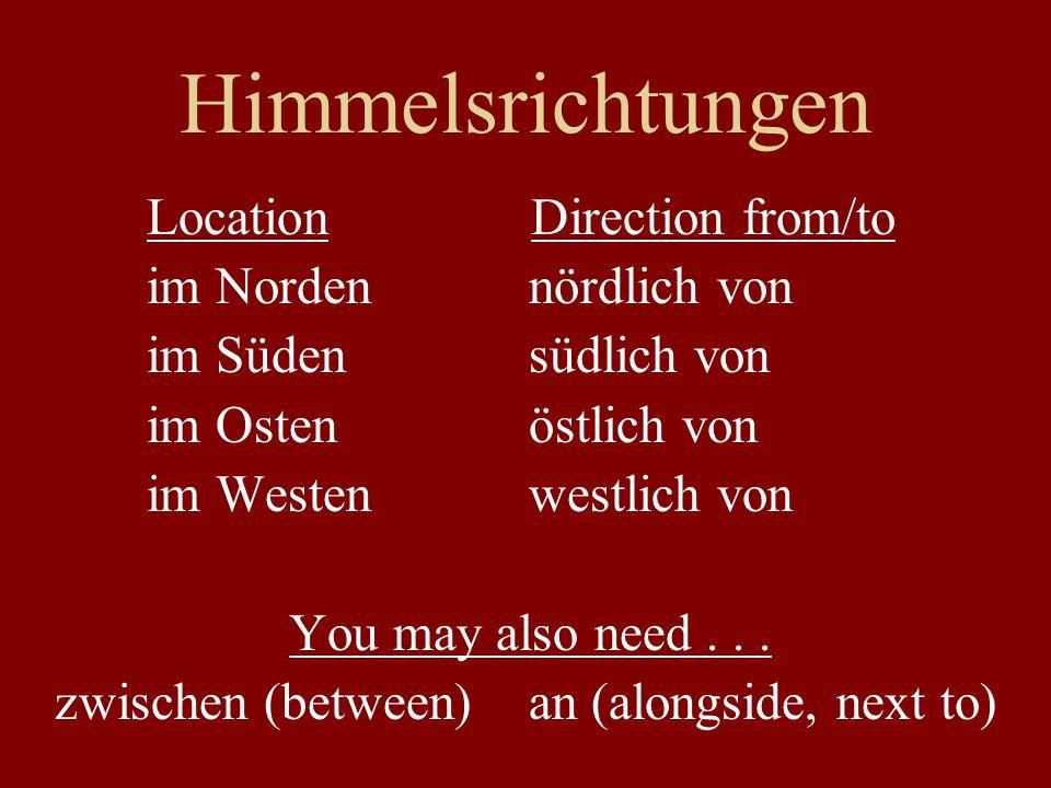 Himmelsrichtungen Location Direction from/to im Norden nördlich von im Süden südlich von im Osten östlich von im Westen westlich von You may also need...