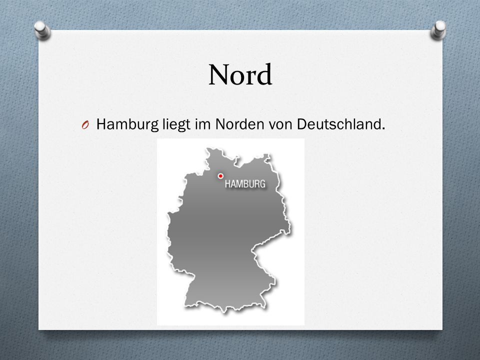 Nord O Hamburg liegt im Norden von Deutschland.