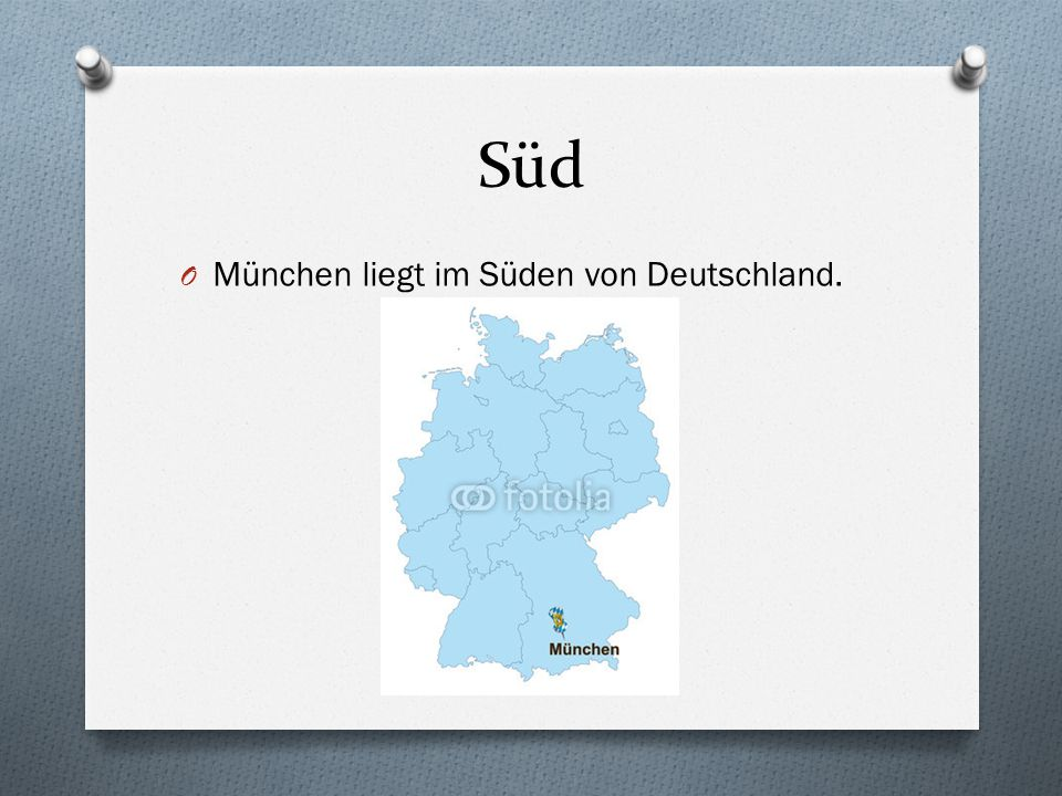 Süd O München liegt im Süden von Deutschland.