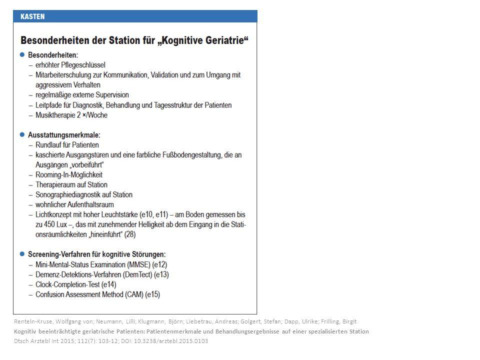 Renteln-Kruse, Wolfgang von; Neumann, Lilli; Klugmann, Björn; Liebetrau, Andreas; Golgert, Stefan; Dapp, Ulrike; Frilling, Birgit Kognitiv beeinträchtigte geriatrische Patienten: Patientenmerkmale und Behandlungsergebnisse auf einer spezialisierten Station Dtsch Arztebl Int 2015; 112(7): 103-12; DOI: 10.3238/arztebl.2015.0103