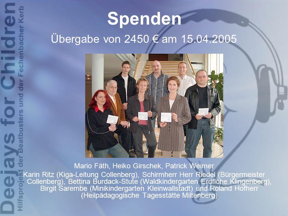Spenden Übergabe von 2450 € am 15.04.2005 Mario Fäth, Heiko Girschek, Patrick Weimer Karin Ritz (Kiga-Leitung Collenberg), Schirmherr Herr Riedel (Bür