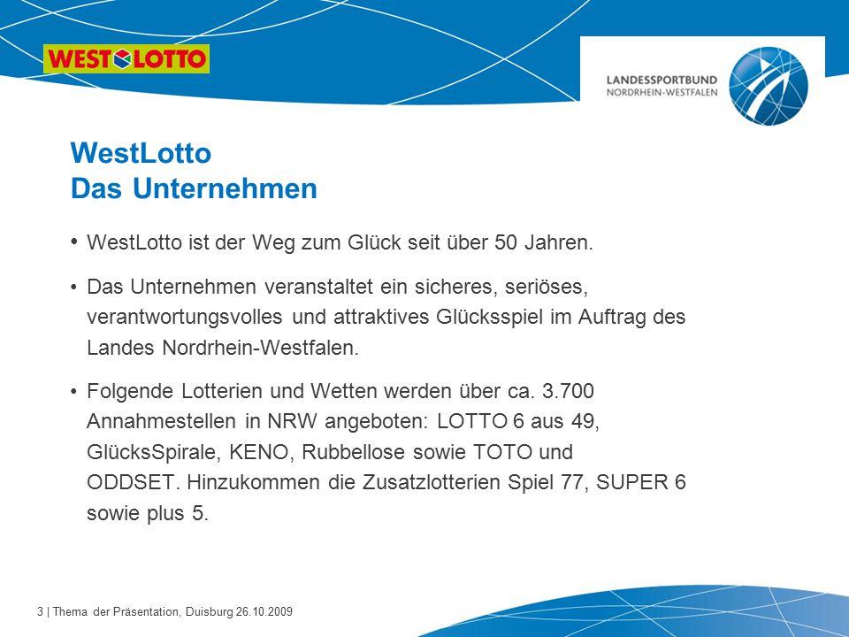 3 | Thema der Präsentation, Duisburg 26.10.2009 WestLotto Das Unternehmen WestLotto ist der Weg zum Glück seit über 50 Jahren. Das Unternehmen veranst