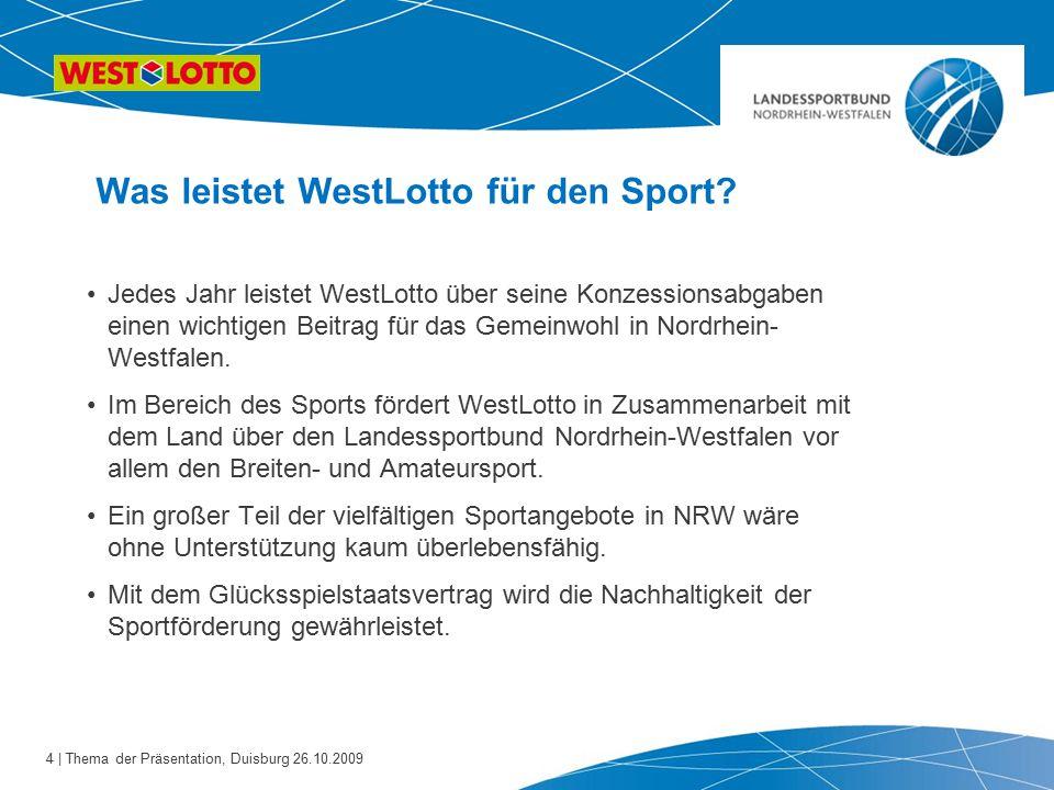 4 | Thema der Präsentation, Duisburg 26.10.2009 Was leistet WestLotto für den Sport? Jedes Jahr leistet WestLotto über seine Konzessionsabgaben einen