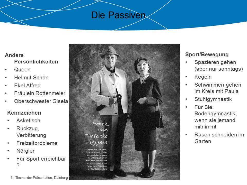 6 | Thema der Präsentation, Duisburg 26.10.2009 Die Passiven Andere Persönlichkeiten Queen Helmut Schön Ekel Alfred Fräulein Rottenmeier Oberschwester