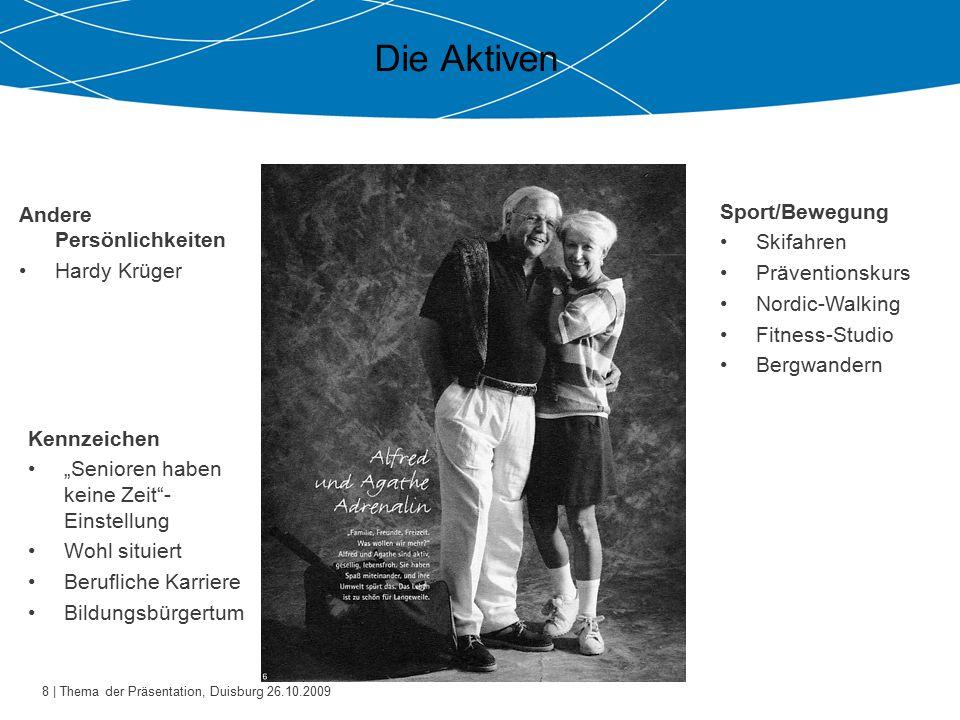 8 | Thema der Präsentation, Duisburg 26.10.2009 Die Aktiven Andere Persönlichkeiten Hardy Krüger Sport/Bewegung Skifahren Präventionskurs Nordic-Walki