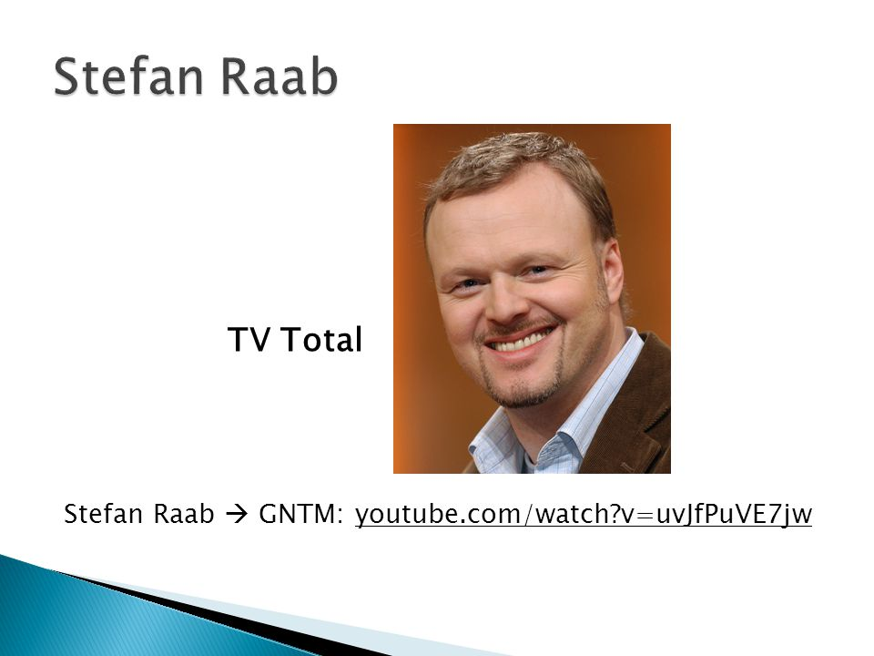 TV Total Stefan Raab  GNTM: youtube.com/watch v=uvJfPuVE7jw