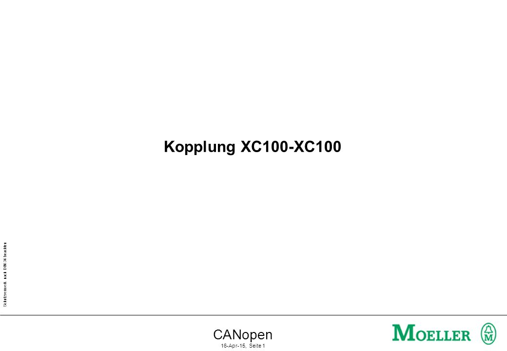 Schutzvermerk nach DIN 34 beachten CANopen 16-Apr-15, Seite 2 Information: Kopplung XC100-XC100 über CAN XC100_1XC100_2 XC1:=XC1+1; Anzeige:=XC2; XC2:=XC1; XC1=1-2-3-etc.
