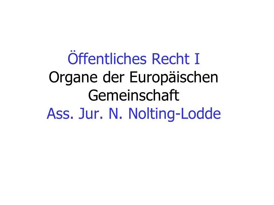 Öffentliches Recht I Organe der Europäischen Gemeinschaft Ass. Jur. N. Nolting-Lodde