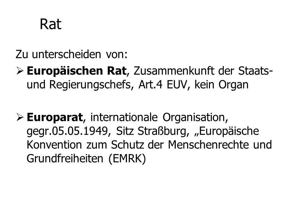 """Rat Zu unterscheiden von:  Europäischen Rat, Zusammenkunft der Staats- und Regierungschefs, Art.4 EUV, kein Organ  Europarat, internationale Organisation, gegr.05.05.1949, Sitz Straßburg, """"Europäische Konvention zum Schutz der Menschenrechte und Grundfreiheiten (EMRK)"""