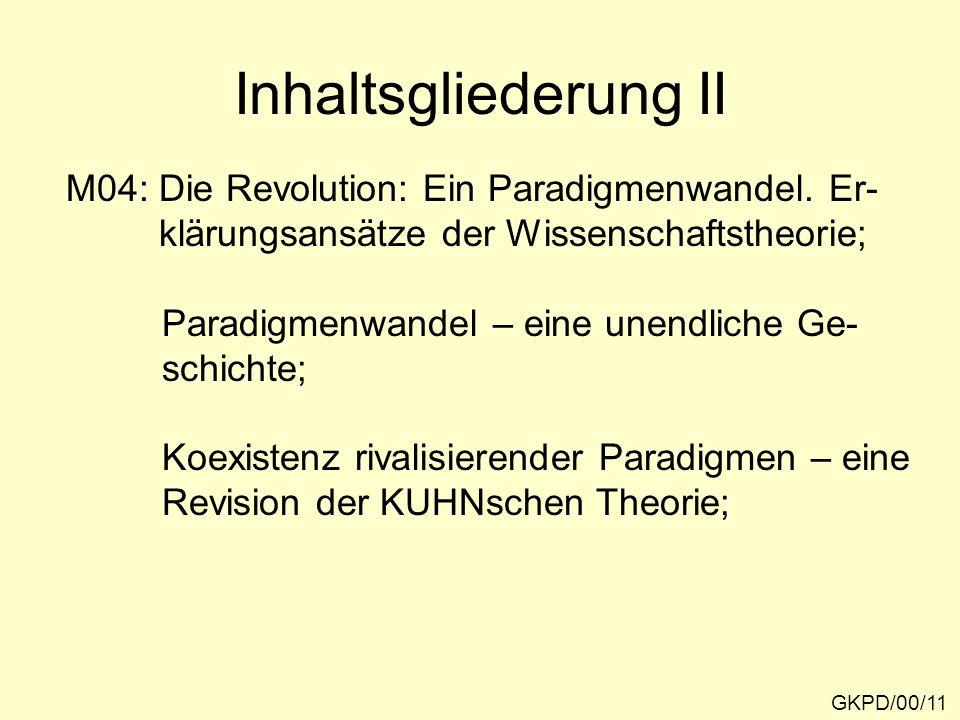 GKPD/00/11 M04: Die Revolution: Ein Paradigmenwandel. Er- klärungsansätze der Wissenschaftstheorie; Paradigmenwandel – eine unendliche Ge- schichte; K
