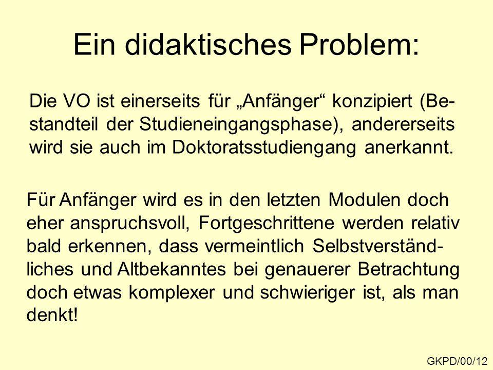"""Ein didaktisches Problem: GKPD/00/12 Die VO ist einerseits für """"Anfänger"""" konzipiert (Be- standteil der Studieneingangsphase), andererseits wird sie a"""
