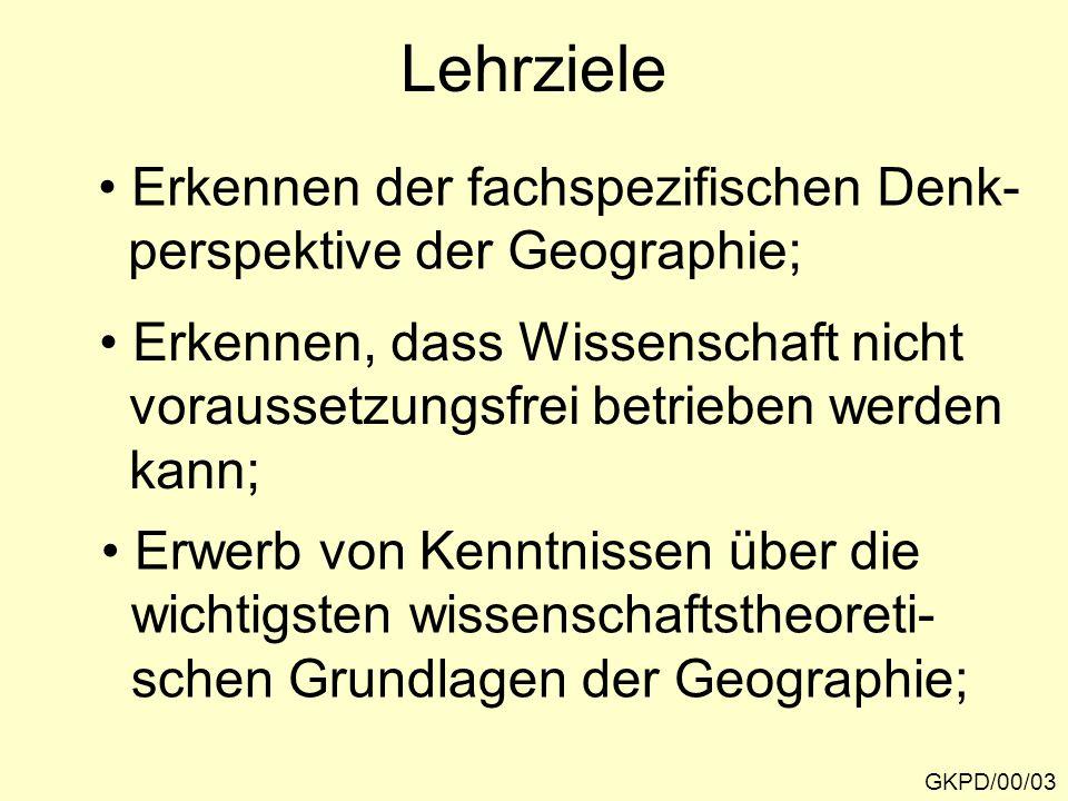 Lehrziele GKPD/00/04 Erwerb der Fähigkeit, die wichtigsten Grundkonzepte des Faches anwenden zu können; Erwerb der Fähigkeit, methodologische Texte kritisch zu reflektieren; Erkennen der multiparadigmatischen Struktur der Geographie.