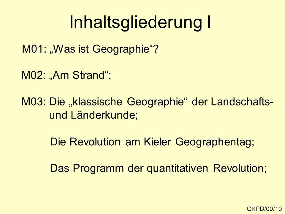 """GKPD/00/10 Inhaltsgliederung I M01: """"Was ist Geographie""""? M02: """"Am Strand""""; M03: Die """"klassische Geographie"""" der Landschafts- und Länderkunde; Die Rev"""