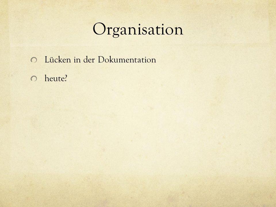 Organisation Lücken in der Dokumentation heute?