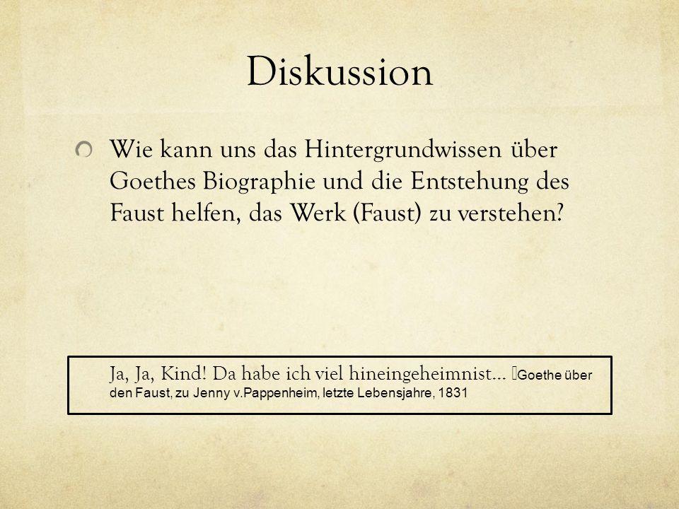 Diskussion Wie kann uns das Hintergrundwissen über Goethes Biographie und die Entstehung des Faust helfen, das Werk (Faust) zu verstehen? Ja, Ja, Kind