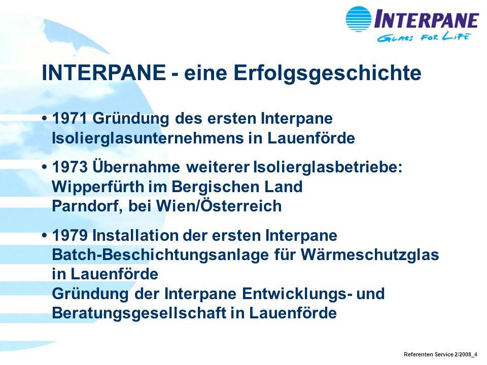Referenten Service 2/2008_4 INTERPANE - eine Erfolgsgeschichte 1971 Gründung des ersten Interpane Isolierglasunternehmens in Lauenförde 1973 Übernahme