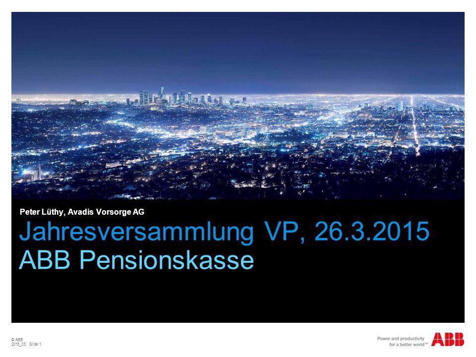 © ABB 2015_03| Slide 1 Jahresversammlung VP, 26.3.2015 ABB Pensionskasse Peter Lüthy, Avadis Vorsorge AG