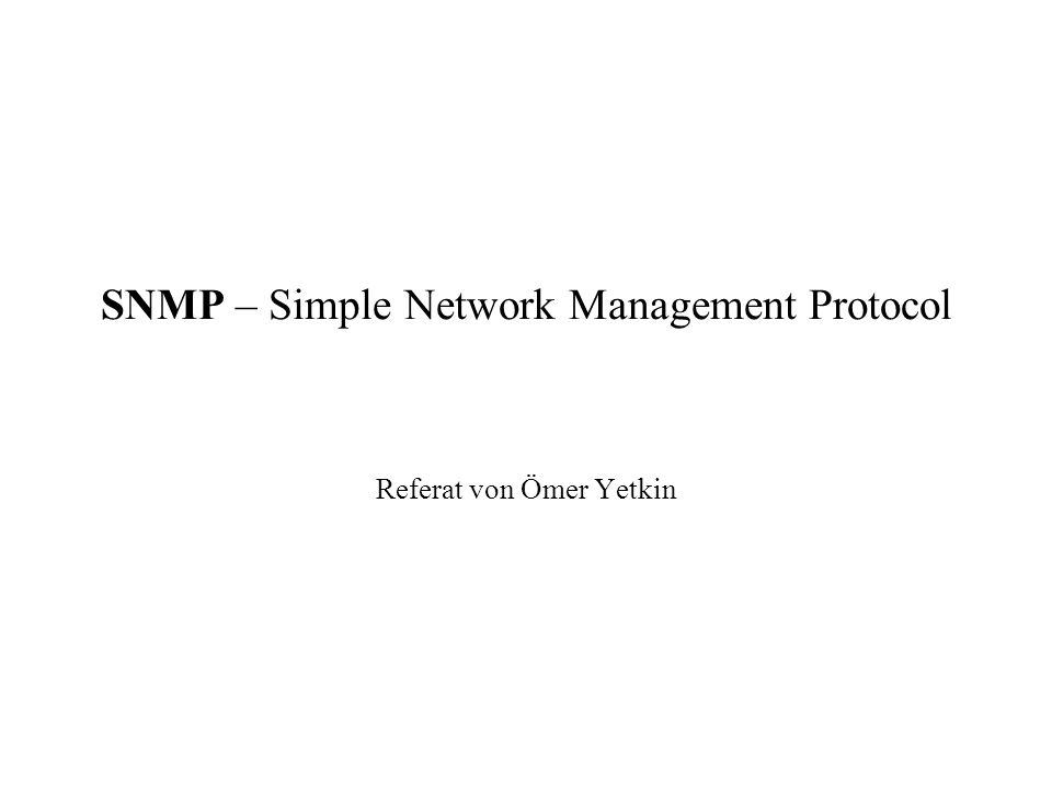 SNMP – Simple Network Management Protocol Referat von Ömer Yetkin