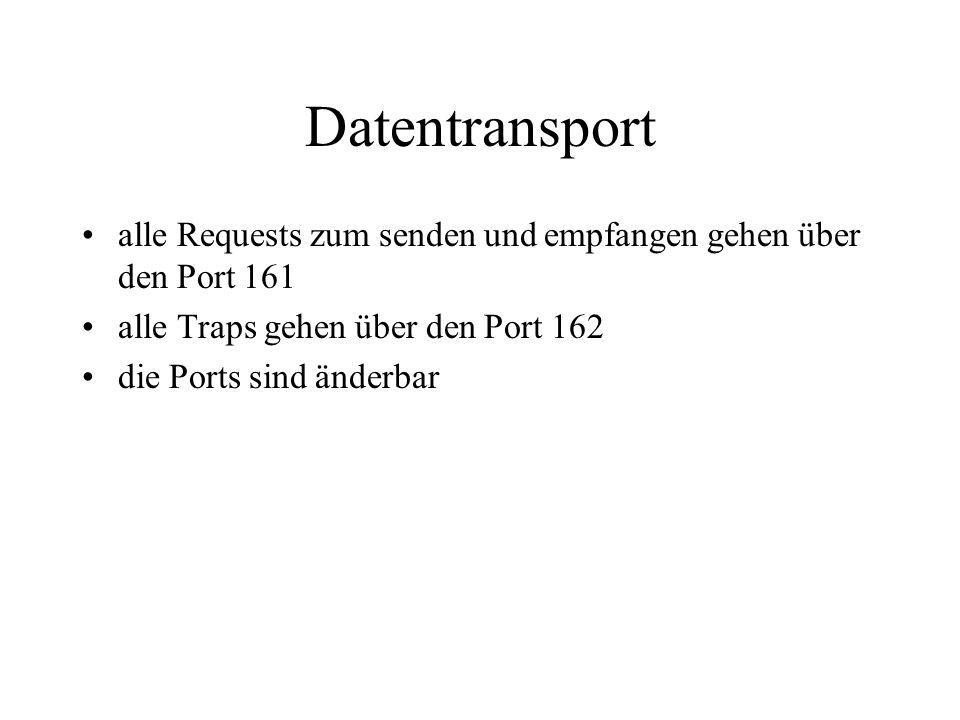 Datentransport alle Requests zum senden und empfangen gehen über den Port 161 alle Traps gehen über den Port 162 die Ports sind änderbar