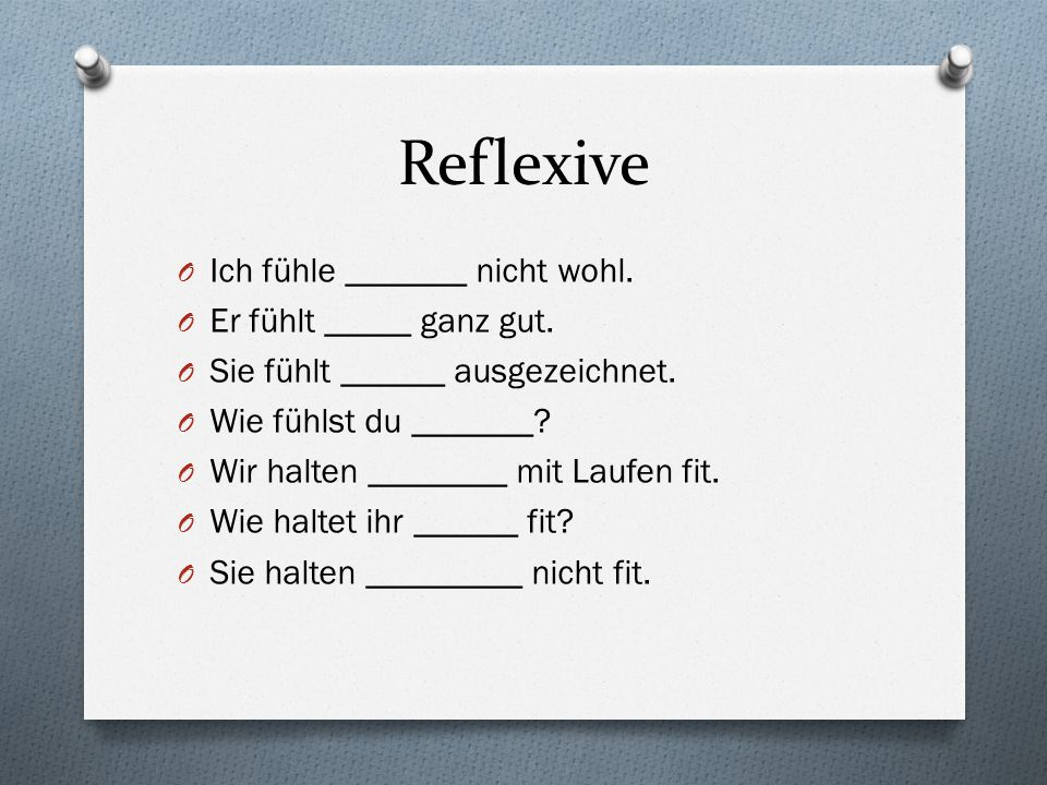 reflexive vs.dative O reflexive – reflects back on the subject O Wie fühlst du dich.