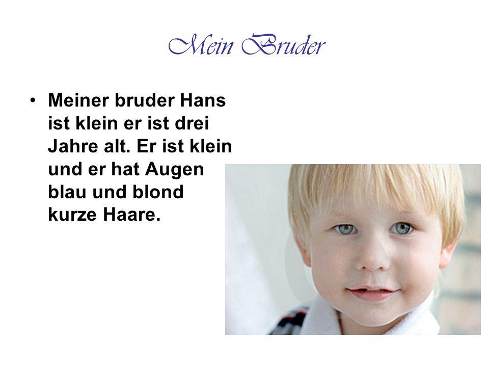 Mein Bruder Meiner bruder Hans ist klein er ist drei Jahre alt.