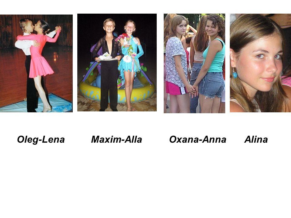Oleg-Lena Maxim-Alla Oxana-Anna Alina