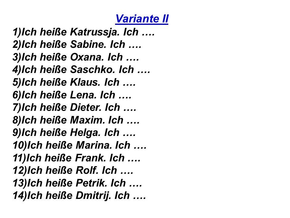 Variante II 1)Ich heiße Katrussja.Ich …. 2)Ich heiße Sabine.