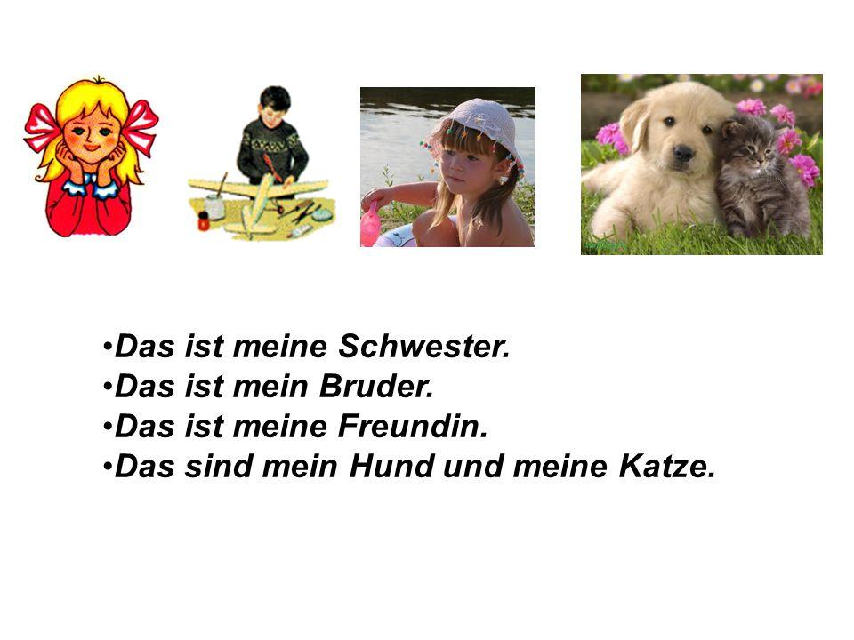 Übung 2. Обрати внимание, как одна немецкая девочка представляет своих друзей. Das ist meine Schwester. Das ist mein Bruder. Das ist meine Freundin. D